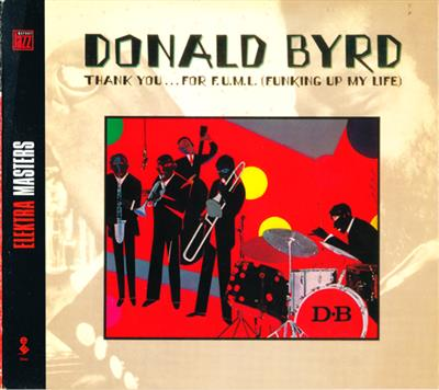 Donald Byrd ?- Thank You ... For F.U.M.L. (Funking Up My Life) (2002)