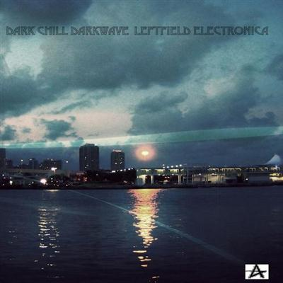 VA - Dark Chill Darkwave Leftfield Electronica (2014)