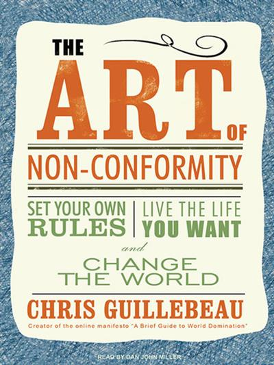 The Art of Non-Conformity: Set Your Own Rules, Live the Life You Want, and Change the World (Audiobook)