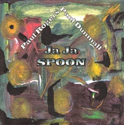 Paul Rogers, Paul Dunmall - Ja Ja Spoon (2001)