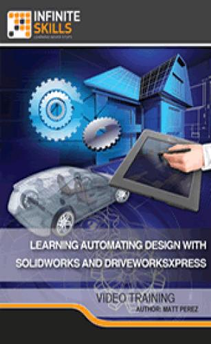 InfiniteSkills - Learning Automating Design With SolidWorks and DriveWorksXpress